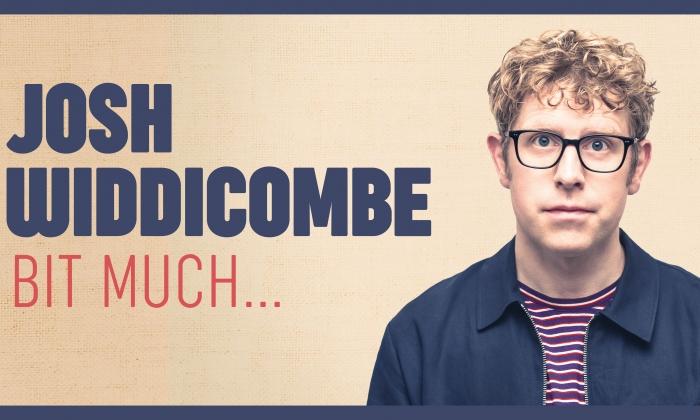 Josh Widdicombe: Bit Much